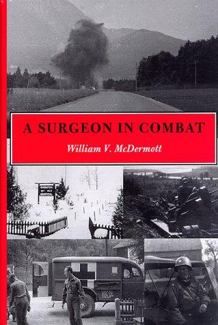 A Surgeon in Combat European Theatre-World War II, Omaha Beach to Ebensee, 1943-1945: William V. ...