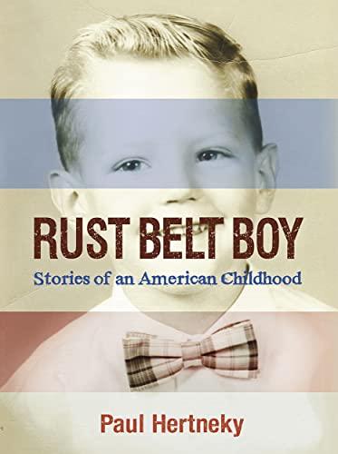 Rust Belt Boy: Stories of an American Childhood: Hertneky, Paul