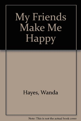 My Friends Make Me Happy (0872393518) by Wanda Hayes