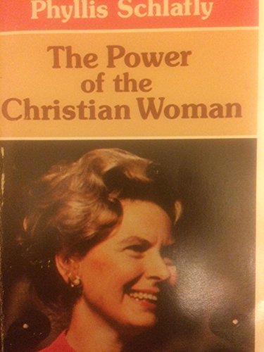 The power of the Christian woman (9780872394575) by Schlafly, Phyllis