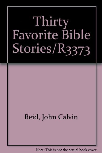 Thirty Favorite Bible Stories/R3373 (0872394980) by John Calvin Reid