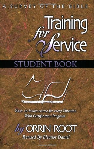 Training for Service Student Book: A Survey of the Bible (0872397041) by Orrin Root; Eleanor Daniel