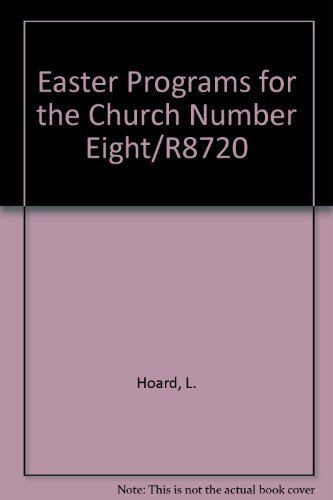 Easter Programs for the Church Number Eight/R8720: L. Hoard