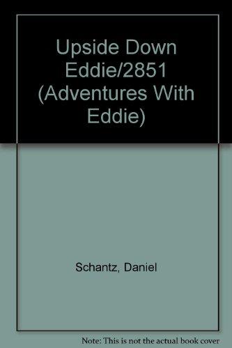 Upside Down Eddie/2851 (Adventures With Eddie): Schantz, Daniel