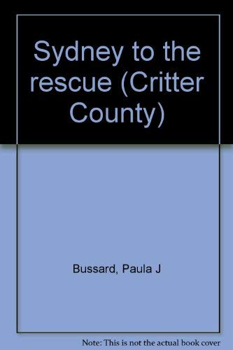 Sydney to the rescue (Critter County) (0872399648) by Paula J Bussard