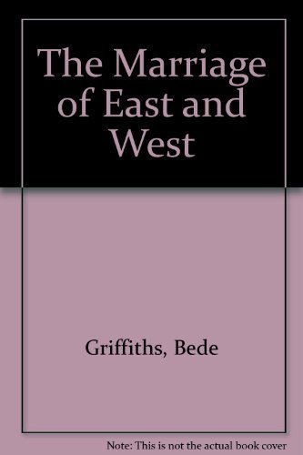 Marriage of East and West: A Sequel: Griffiths, Bede