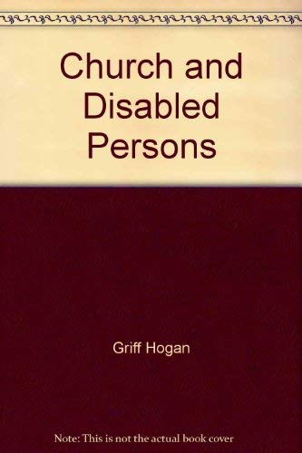 The Church and Disabled Persons: Hogan, Griff (editor)