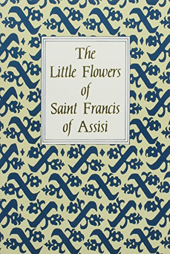 The Little Flowers of Saint Francis of: Francis, of Assisi,