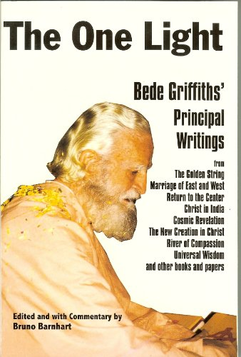 One Light: Bede Griffiths' Principle Writings: Griffiths, Bede; Barnhart, Bruno