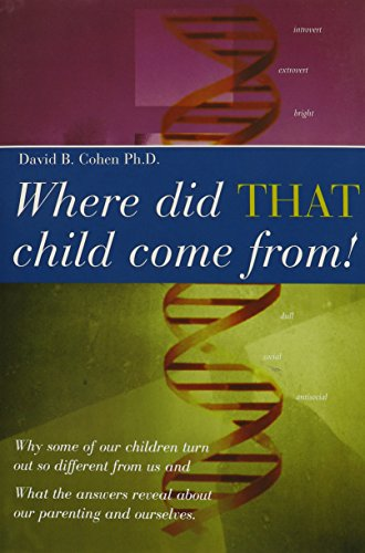 Where Did That Child Come From?: Why Some of Our Children Turn Out So Different from Us & What the Answers Reveal About Our Parenting and Ourselves (9780872432581) by Cohen, David B.