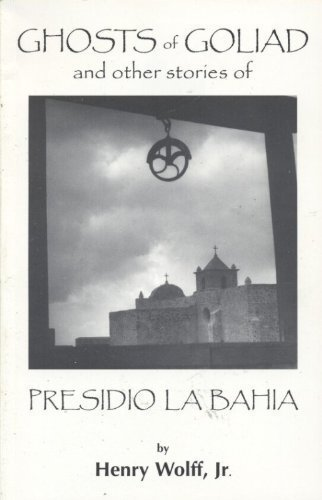 9780872441163: Ghosts of Goliad: And other stories of Presidio La Bahia