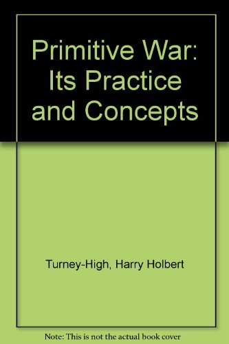 Primitive war;: Its practice and concepts: Harry Holbert Turney-High