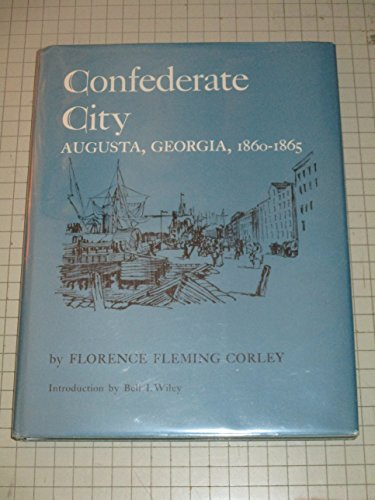 CONFEDERATE CITY, AUGUSTA, GEORGIA, 1860-1865.: Corley, Florence Fleming.