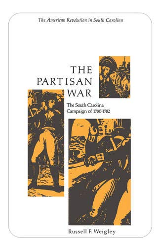The Partisan War: The South Carolina Campaign of 1780-1782 (Tricentennial booklet no. 2) (0872491331) by Russell F. Weigley