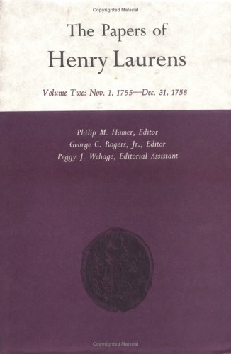 The Papers of Henry Laurens, Volume Two: Nov. 1, 1755- Dec. 31, 1758: Hamer, Philip M., Editor