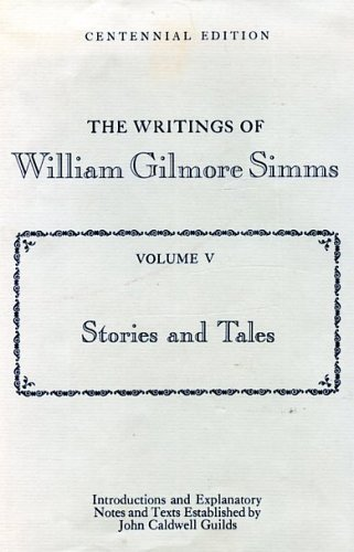 The Writings of William Gilmore Simms Volume v : Stories and Tales: Simms , William Gilmore