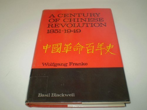 A Century of Chinese Revolution 1851-1949: Franke, Wolfgang