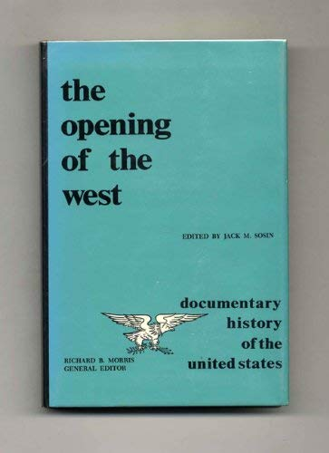 9780872491601: Opening of the West (Documentary History of the United States Series)