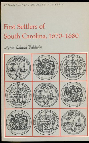 First settlers of South Carolina, 1670-1680 (Tricentennial booklet no. 1): Baldwin, Agnes Leland