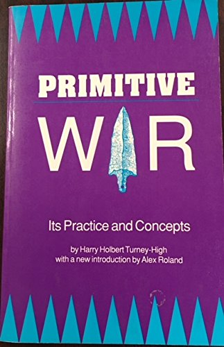 Primitive War: Its Practices and Concepts: Harry Holbert Turney-High;