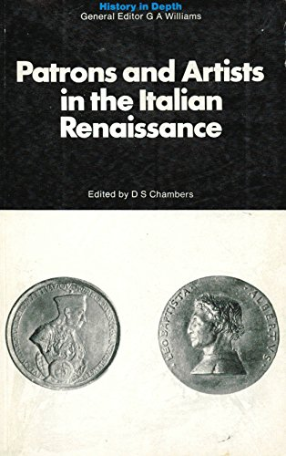 Patrons and Artists in the Italian Renaissance (History in Depth): Chambers, D.S., editor