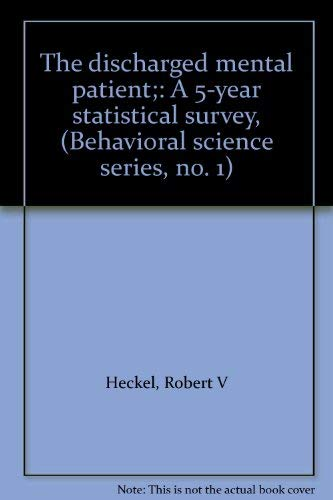 9780872492493: The discharged mental patient;: A 5-year statistical survey, (Behavioral science series, no. 1)