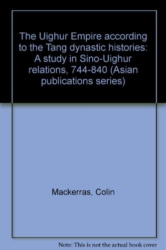 9780872492790: The Uighur Empire according to the Tʻang dynastic histories: A study in Sino-Uighur relations, 744-840 (Asian publications series)