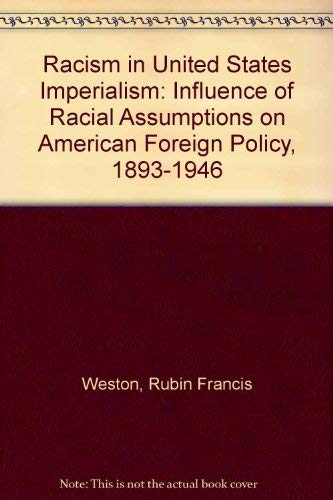 RACISM IN U.S. IMPERIALISM The Influence of Racial Assumptions on American Foreign Policy, 1893-...