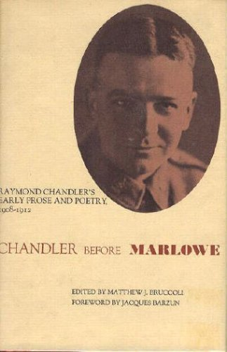 CHANDLER BEFORE MARLOWE: Raymond Chandlers Early Prose and Poetry, 1908-1912.: CHANDLER, Raymond.