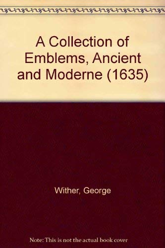 A COLLECTION OF EMBLEMES, ANCIENT AND MODERNE (1635): Wither, George