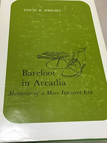 Barefoot in Arcadia, Stories of a More Innocent Era: Wright, Louis B.