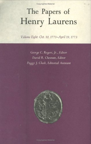 9780872493858: The Papers of Henry Laurens, Volume 8: October 10, 1771-April 19, 1773