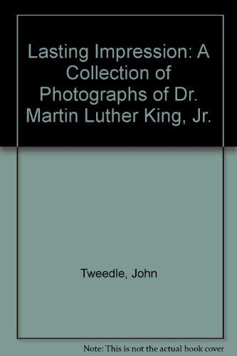 Lasting Impression: A Collection of Photographs of Dr. Martin Luther King, Jr.: Tweedle, John