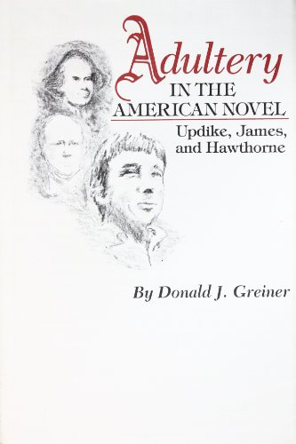 Adultery in the American Novel Updike, James, and Hawthorne: Greiner, Donald J.