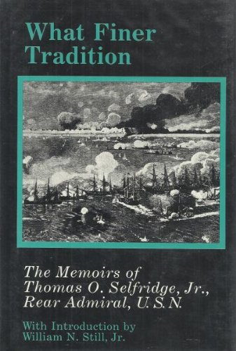 9780872495074: What Finer Tradition: The Memoirs of Thomas O. Selfridge, Jr., Rear Admiral, U.S.N. (Maritime Hist Ory Series)