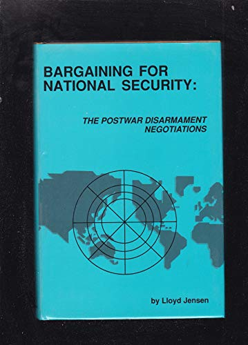 Bargaining for National Security: The Postwar Disarmament: Lloyd Jensen