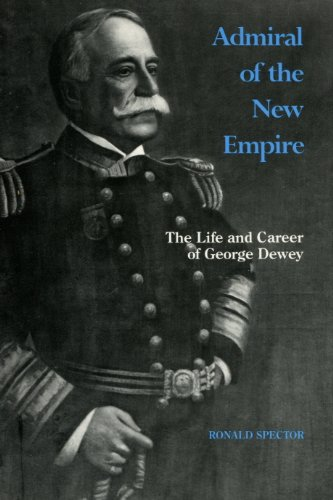 9780872495593: Admiral of the New Empire: The Life and Career of George Dewey (Classics in Maritime History)