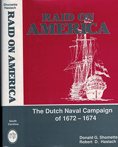 Raid on America: The Dutch Naval Campaign of 1672-1674: Donald G. Shomette, Robert D. Haslach
