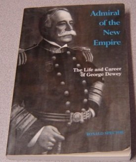 9780872495685: Admiral of the New Empire: Life and Career of George Dewey (Classics in Maritime History)