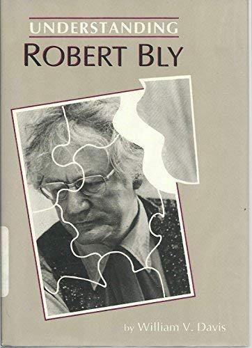 9780872495906: Understanding Robert Bly (Understanding Contemporary American Literature)