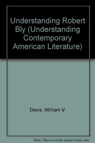 9780872495913: Understanding Robert Bly (Understanding Contemporary American Literature)