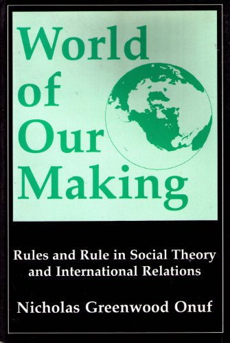 9780872496262: World of Our Making: Rules and Rule in Social Theory and International Relations (Studies in International Relations)