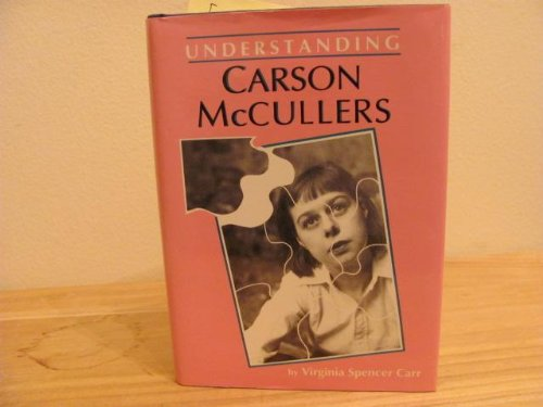UNDERSTANDING CARSON MCCULLERS: Carr, Virginia Spencer.