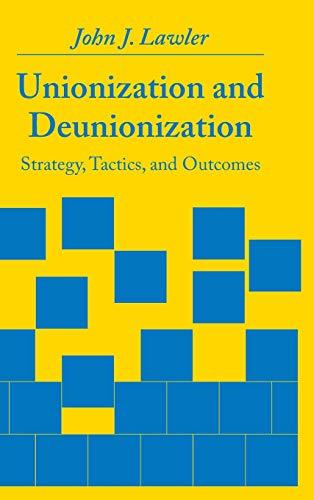 Unionization and Deunionization: Strategy, Tactics, and Outcomes: John J. Lawler