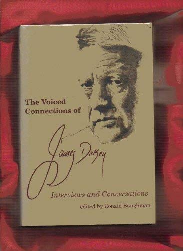 The Voiced Connections of James Dickey: Interviews: Dickey, James edited