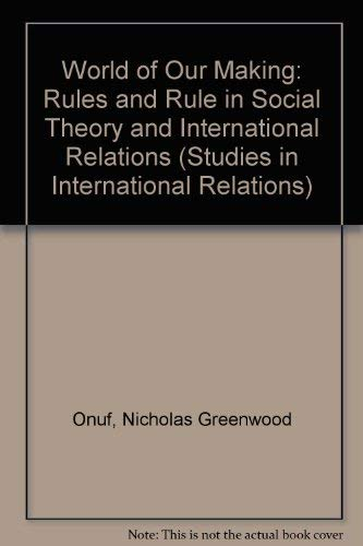 9780872496804: World of Our Making: Rules and Rule in Social Theory and International Relations (Studies in International Relations)
