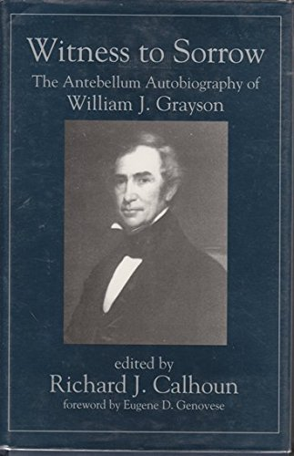 WITNESS TO SORROW: THE ANTEBELLUM AUTOBIOGRAPHY OF WILLIAM J. GRAYSON.