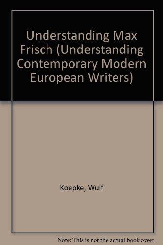 Understanding Max Frisch (Understanding Modern European and: Koepke, Wulf