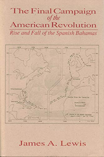 9780872497269: Final Campaign of the American Revolution: Rise and Fall of the Spanish Bahamas (Maritime History Series)