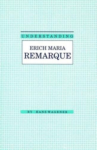 9780872497405: Understanding Erich Maria Remarque (Understanding Modern European and Latin American Literature)